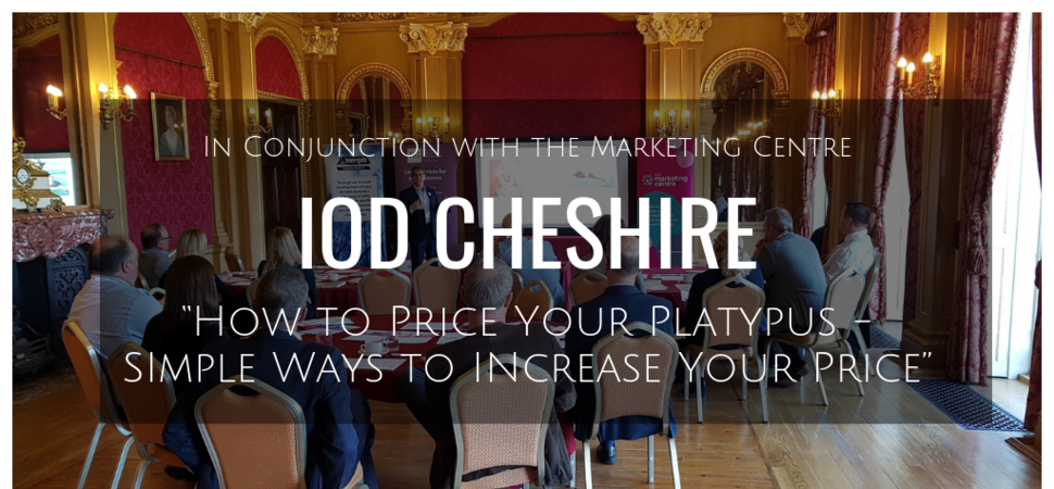 IoD Cheshire ''How to price your platypus''  simple ways to increase your price