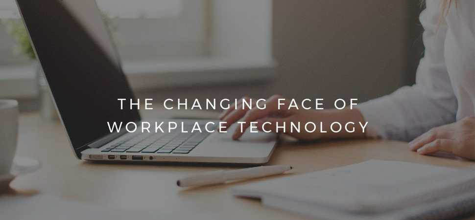 The Changing Face of Workplace Technology