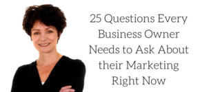 25 Marketing Questions Every Business Owner Should be Considering Right Now